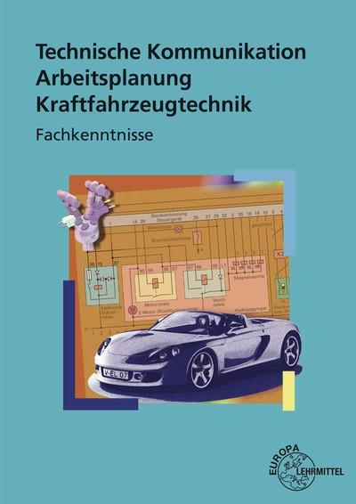 Technische Kommunikation Arbeitsplanung Kraftfahrzeugtechnik Fachkenntnisse, 5. Auflage 2007
