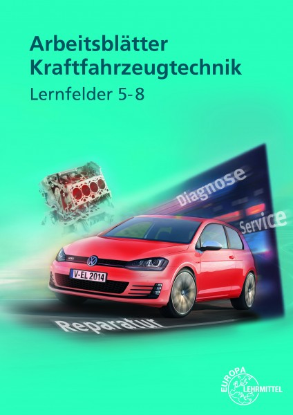Arbeitsblätter Kraftfahrzeugzechnik Lernfelder 5-8