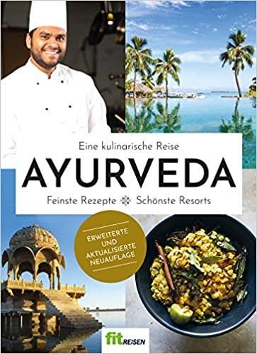 Das Ayurveda-Kochbuch von Fit-Reisen Eine kulinarische Reise Feinste Rezepte-Schönste Resorts