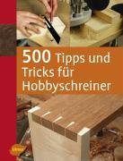 500 Tipps und Tricks für Hobbyschreiner