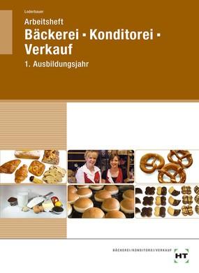 Arbeitsheft Bäckerei,Konditorei,Verkauf, 1. Ausbildungsjahr