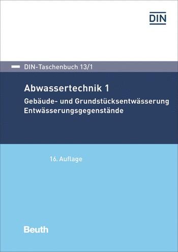 DIN-Taschenbuch 13/1 Abwassertechnik 1 Gebäude- und Grundstücksentwässerung, Entwässerungsgegenständ