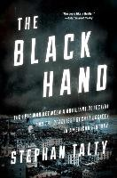 The Black Hand: The Epic War Between a Brilliant Detective and the Deadliest Secret Society in Ameri