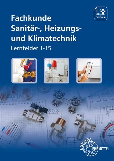 Fachkunde Sanitär-, Heizungs- und Klimatechnik Grundlagen & Lernfelder 1 - 15.