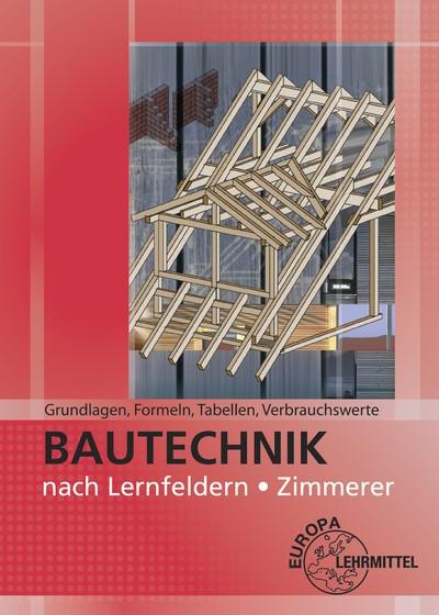 Bautechnik nach Lernfeldern für Zimmerer, Tabellenheft Grundlagen, Formeln, Tabellen, Verbrauchswert