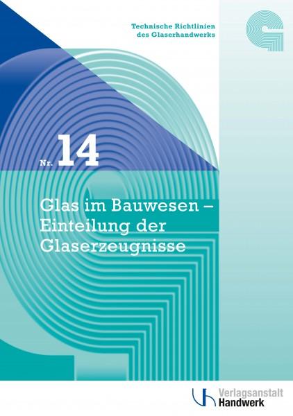 Technische Richtlinie Nr. 14 Glas im Bauwesen - Einteilung der Glaserzeugnisse