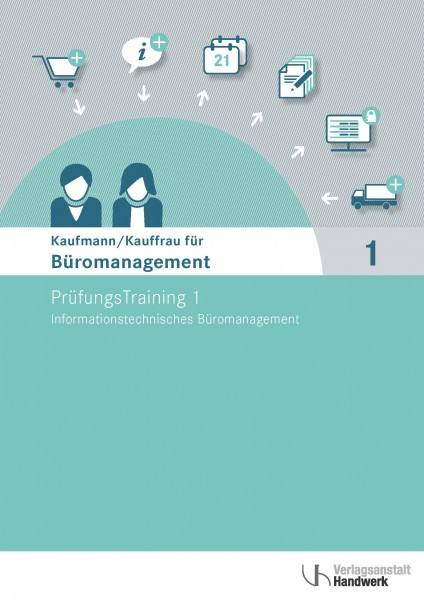 Kaufmann/Kauffrau für Büromanagement. PrüfungsTraining I Informationstechnisches Büromanagement
